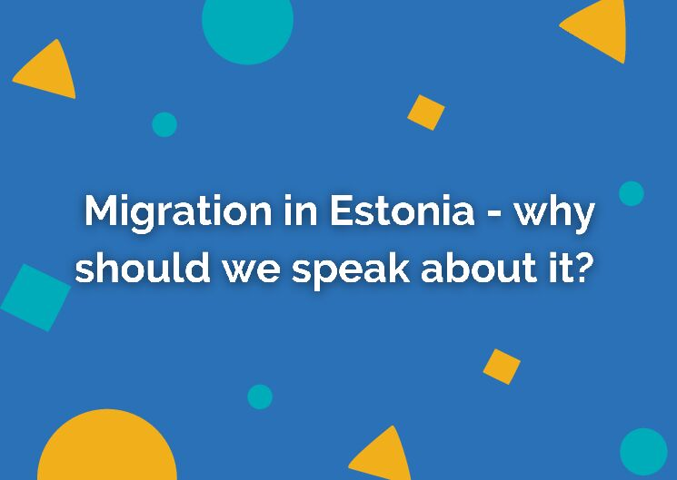 Migration in Estonia – why should we speak about it?