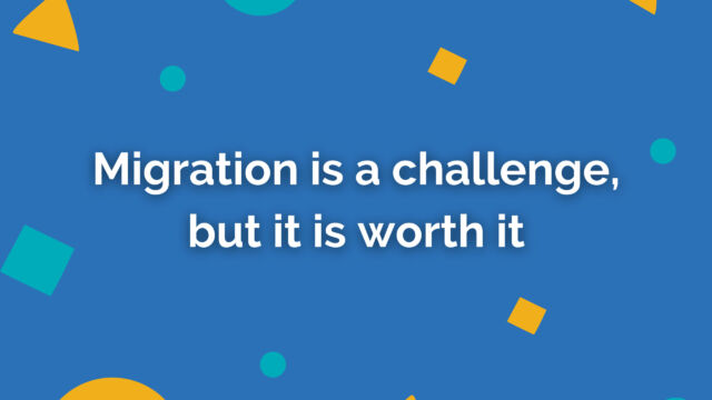 Migration is a challenge, but it is worth it